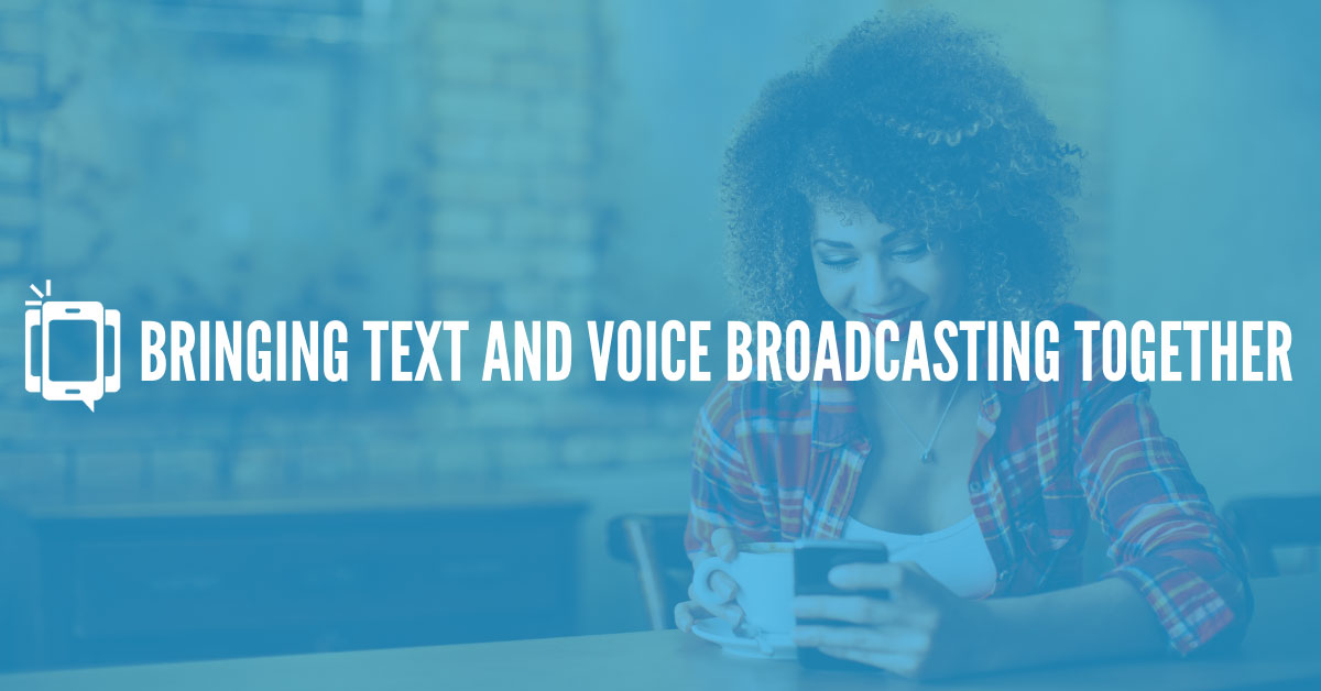 Bringing Voice and Text Broadcasting Together