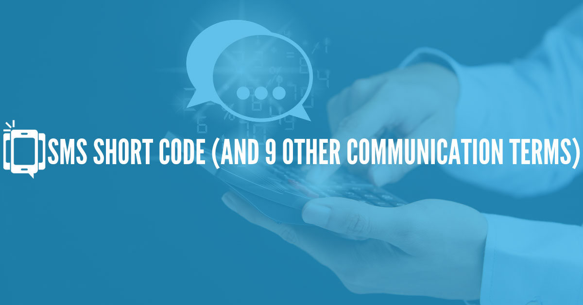Short Code, Long Code, Bulk… What? Sorting Out Communication Terms