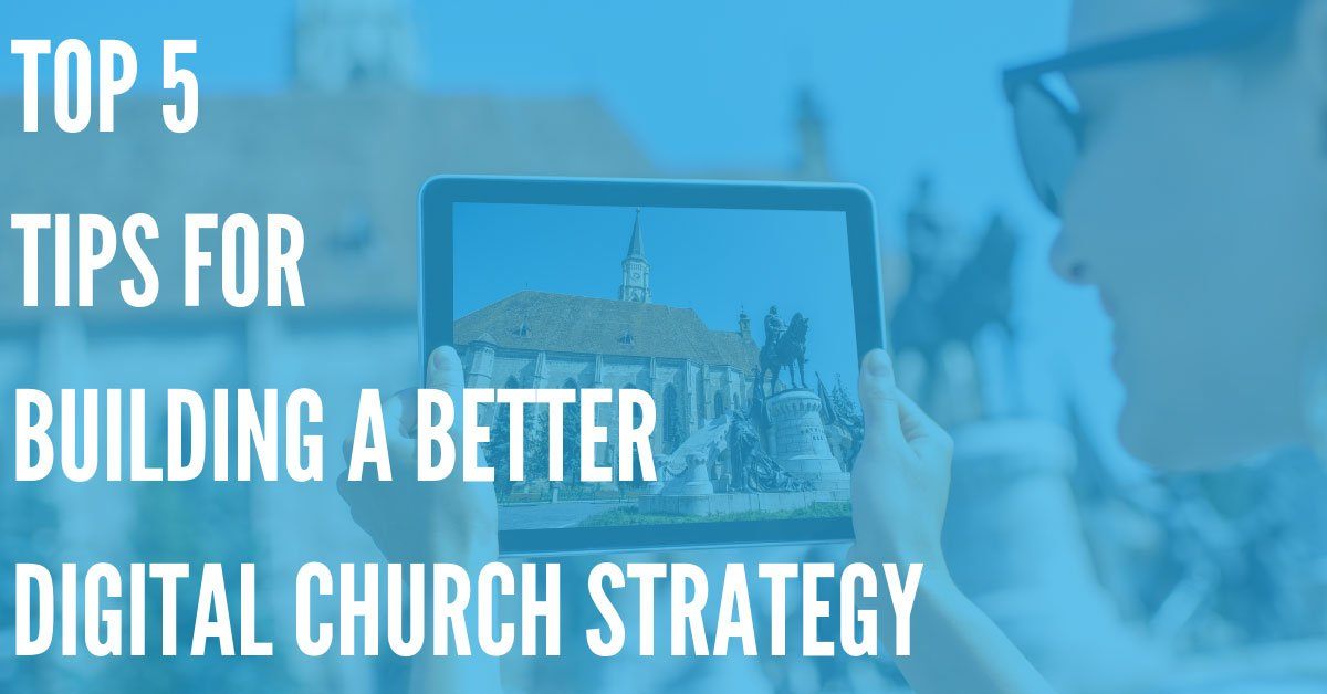 Our Tips for Building a Better Digital Strategy for Your Church