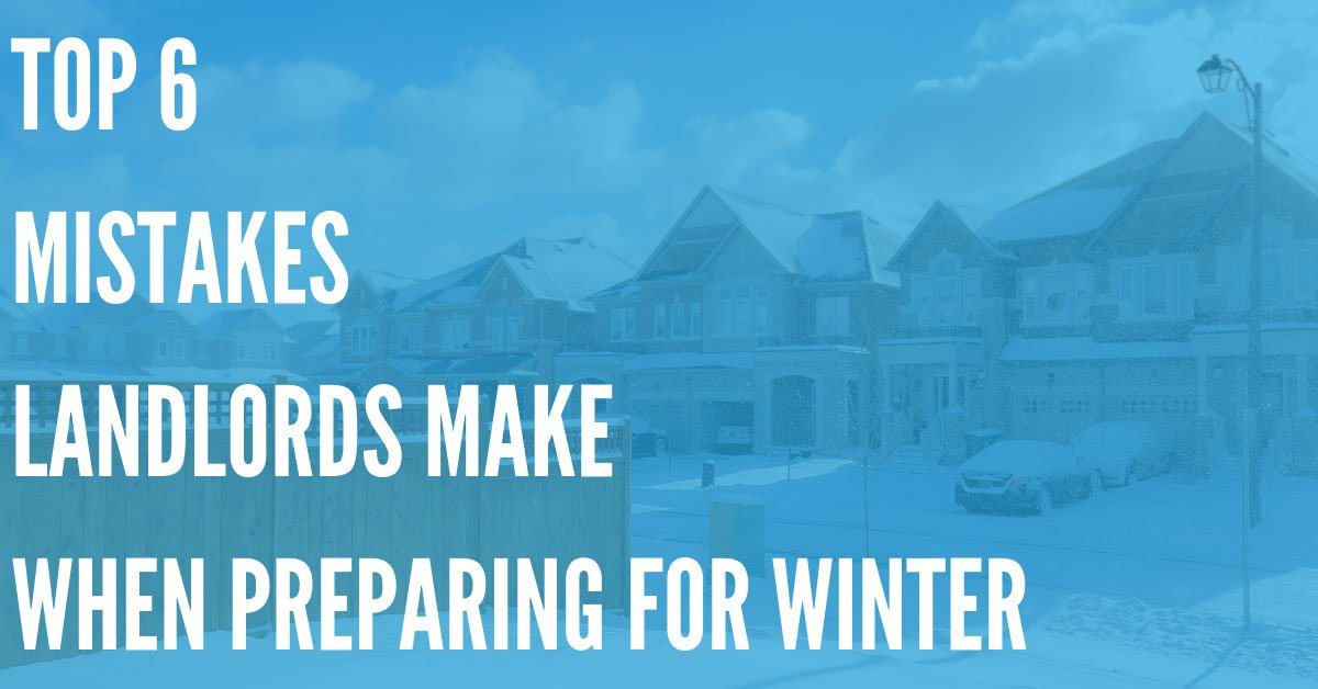 6 Common Landlord Mistakes When Preparing for Winter
