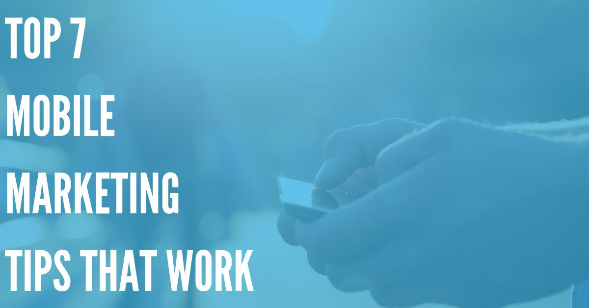 7 Mobile Marketing Tips That Work