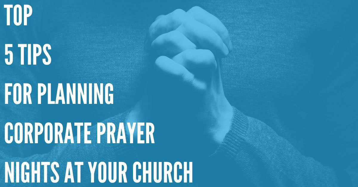 Planning and Implementing Corporate Prayer Nights at Your Church