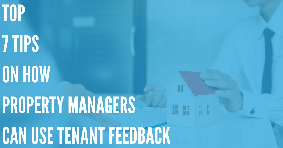 Top 7 Tips on How Property Managers Can Use Tenant Feedback