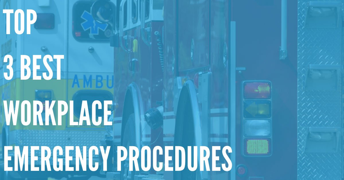 Top 3 Best Workplace Emergency Procedures