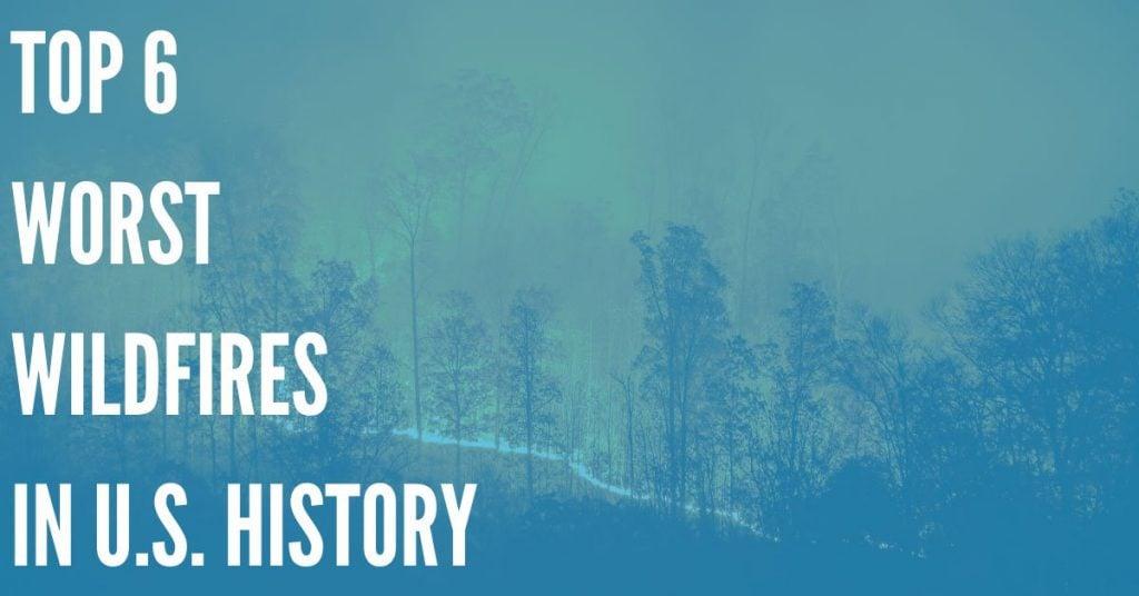 Top 6 Worst Wildfires in U.S. History